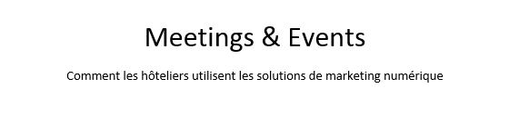 Meetings & Events : Comment les hôteliers utilisent les solutions de marketing numérique